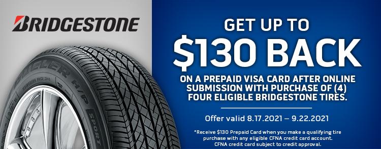 Bridgestone Tire August 2021 Rebate Get up to $130 back by mail on a Bridgestone Visa Prepaid Card with purchase of four (4) eligible Bridgestone tires.